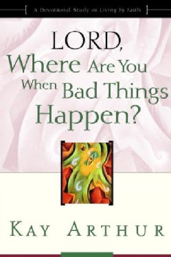 Lord, Where Are You When Bad Things Happen?: A Devotional Study on Living by Faith (Paperback)