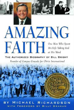 Amazing Faith: The Authorized Biography of Bill Bright, Founder of Campus Crusade for Christ (Paperback)