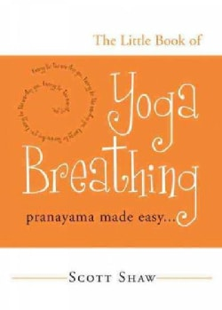 The Little Book of Yoga Breathing: Pranayama Made Easy (Paperback)