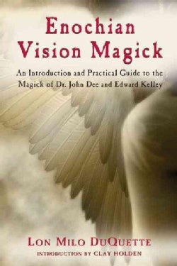 Enochian Vision Magick: An Introduction and Practical Guide to the Magick of Mr. John Dee and Edward Kelley (Paperback)
