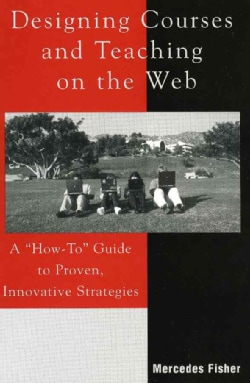 Designing Courses and Teaching on the Web: A 'how-to' Guide to Proven, Innovative Strategies (Paperback)