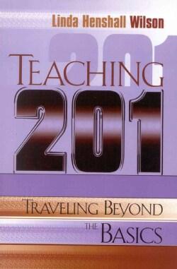 Teaching 201: Traveling Beyond the Basics (Paperback)
