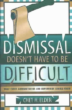 Dismissal Doesn't Have to Be Difficult: What Every Administrator and Supervisor Should Know (Paperback)