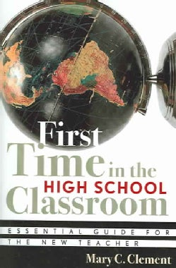 First Time In The High School Classroom: Essential Guide For The New Teacher (Paperback)
