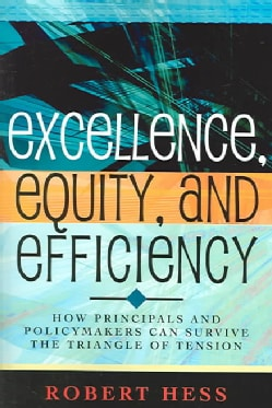 Excellence, Equity, And Efficiency: How Principals And Policymakers Can Survive The Triangle Of Tension (Paperback)