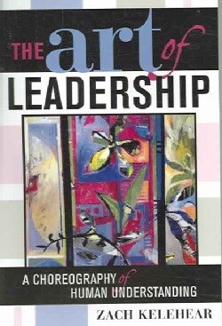 The Art Of Leadership: A Choreography Of Human Understanding (Paperback)