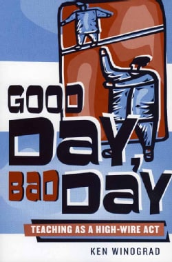 Good Day, Bad Day: Teaching As A High-Wire Act (Paperback)