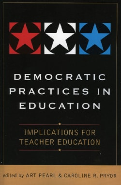Democratic Practices In Education: Implications For Teacher Education (Paperback)