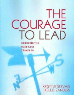 The Courage to Lead: Choosing the Road Less Traveled (Paperback)