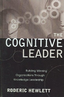 The Cognitive Leader: Building Winning Organizations Through Knowledge Leadership (Hardcover)