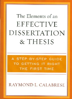 The Elements of an Effective Dissertation And Thesis: A Step-by-step Guide to Getting It Right the First Time (Paperback)