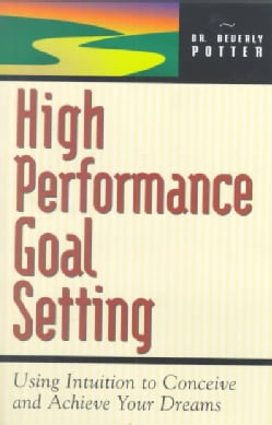 High Performance Goal Setting: Using Intuition to Conceive & Achieve Your Dreams (Paperback)