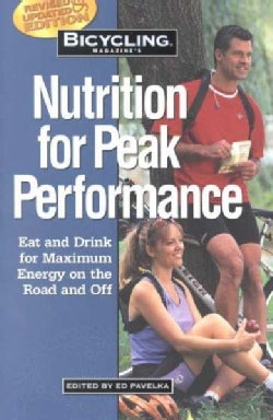 Bicycling Magazine's Nutrition for Peak Performance: Eat and Drink for Maximum Energy on the Road and Off (Paperback)