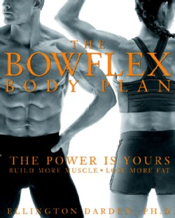 The Bowflex Body Plan: The Power Is Yours Build More Muscle Lose More Fat (Hardcover)