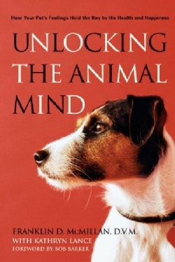Unlocking The Animal Mind: How Your Pet's Feelings Hold the Key to His Health and Happiness (Paperback)