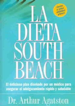 La dieta South Beach : el delicioso plan disenado por un medico para asegurar el adelgazamiento rapido y saludabl... (Paperback)