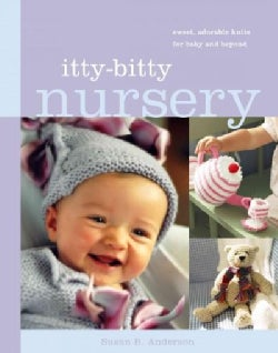 Itty-Bitty Nursery: Sweet Adorable Knits for Baby and Beyond (Hardcover)