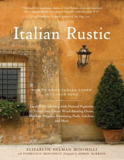 Italian Rustic: How to Bring Tuscan Charm into Your Home (Hardcover)