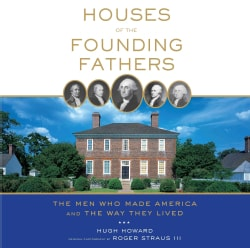 Houses of the Founding Fathers: The Men Who Made America and the Way They Lived (Paperback)