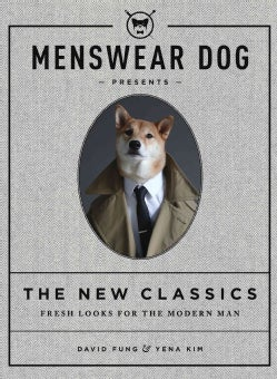 Menswear Dog Presents the New Classics: Fresh Looks for the Modern Man (Hardcover)