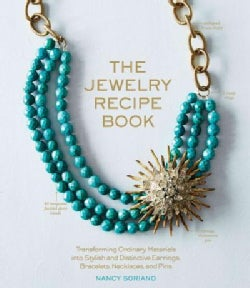 The Jewelry Recipe Book: Transforming Ordinary Materials into Stylish and Distinctive Earrings, Bracelets, Neckla... (Hardcover)