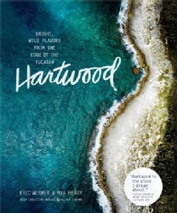 Hartwood: Bright, Wild Flavors from the Edge of the Yucatan (Hardcover)