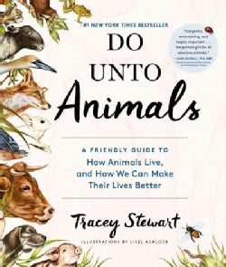Do Unto Animals: A Friendly Guide to How Animals Live, and How We Can Make Their Lives Better (Paperback)