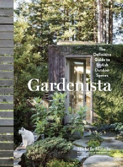 Gardenista: The Definitive Guide to Stylish Outdoor Spaces (Hardcover)