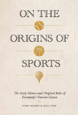 On the Origins of Sports: The Early History and Original Rules of Everybody's Favorite Games (Hardcover)