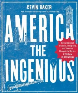 America the Ingenious: How a Nation of Dreamers, Immigrants, and Tinkerers Changed the World--a Story in 76 Inven... (Hardcover)