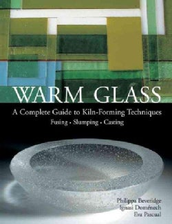 Warm Glass: A Complete Guide To Kiln-forming Techniques Fusing, Slumping, Casting (Hardcover)