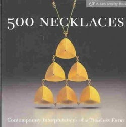 500 Necklaces: Contemporary Interpretations of a Timeless Form (Paperback)