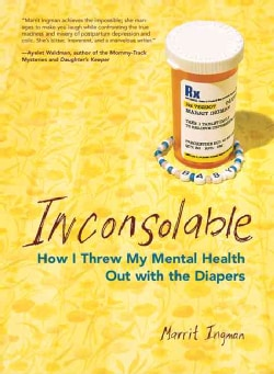 Inconsolable: How I Threw My Mental Health Out With the Diapers (Paperback)