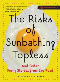 The Risks Of Sunbathing Topless: And Other Funny Stories From The Road (Paperback)