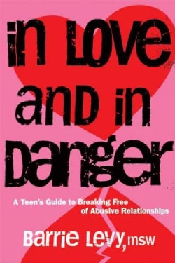 In Love and in Danger: A Teen's Guide to Breaking Free of Abusive Relationships (Paperback)