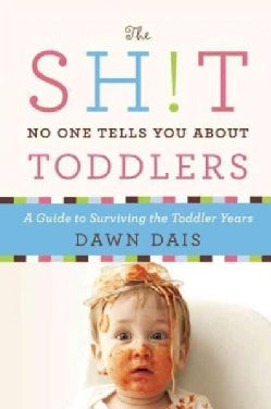The Sh!t No One Tells You About Toddlers: A Guide to Surviving the Toddler Years (Paperback)