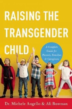 Raising the Transgender Child: A Complete Guide for Parents, Families, and Caregivers (Paperback)