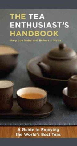 The Tea Enthusiast's Handbook: A Guide to Enjoying the World's Best Teas (Paperback)