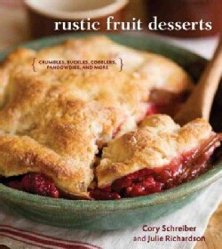 Rustic Fruit Desserts: Crumbles, Buckles, Cobblers, Pandowdies, and More (Hardcover)