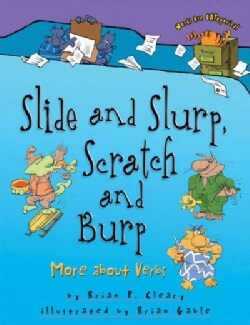 Slide and Slurp, Scratch and Burp: More About Verbs (Paperback)
