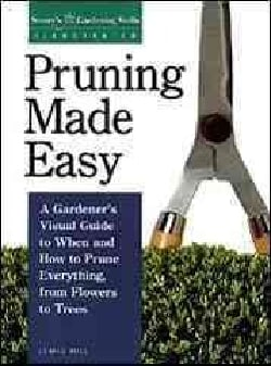 Pruning Made Easy: A Gardener's Visual Guide to When and How to Prune Everything, from Flowers to Trees (Paperback)
