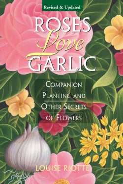 Roses Love Garlic: Companion Planting and Other Secrets of Flowers (Paperback)