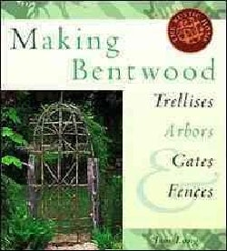 Making Bentwood Trellises, Arbors, Gates & Fences (Paperback)