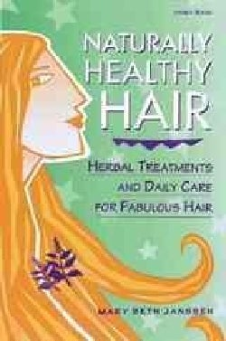 Naturally Healthy Hair: Herbal Treatments Annd Daily Care for Fabulous Hair (Paperback)