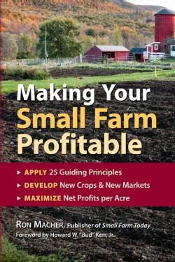 Making Your Small Farm Profitable: Apply 25 Guiding Principles/Develop New Crops & New Markets/Maximize Net Profi... (Paperback)