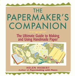 The Papermaker's Companion: The Ultimate Guide to Making and Using Handmade Paper (Paperback)