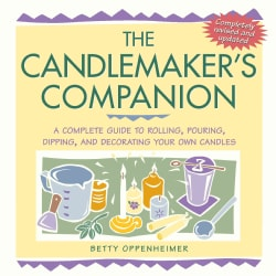 The Candlemaker's Companion: A Complete Guide to Rolling, Pouring, Dipping, and Decorating Your Own Candles (Paperback)