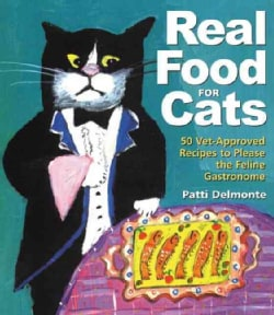 Real Food for Cats: 50 Vet-Approved Recipes to Please the Feline Gastronome (Paperback)