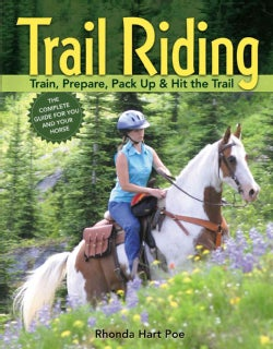 Trail Riding: Train, Prepare, Pack Up & Hit the Trail (Paperback)