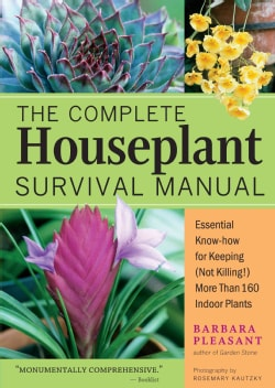 The Complete Houseplant Survival Manual: Essential Know-How For Keeping (Not Killing) More Than 160 Indoor Plants (Paperback)